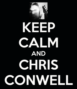 Poster: KEEP CALM AND CHRIS CONWELL
