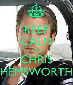Poster: KEEP CALM AND CHRIS HEMSWORTH
