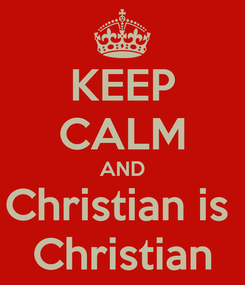 Poster: KEEP CALM AND Christian is  Christian