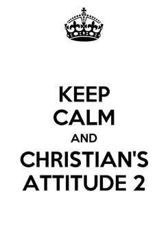 Poster: KEEP CALM AND CHRISTIAN'S ATTITUDE 2