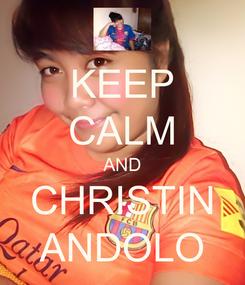 Poster: KEEP CALM AND CHRISTIN ANDOLO