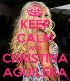 Poster: KEEP CALM AND CHRISTINA AGUILERA