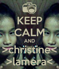 Poster: KEEP CALM AND >christine< >lamera<
