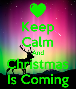Poster: Keep Calm And Christmas Is Coming