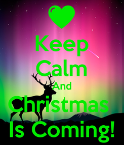 Poster: Keep Calm And Christmas  Is Coming!