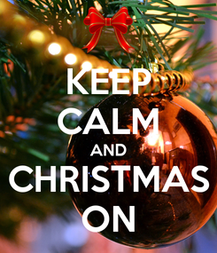 Poster: KEEP CALM AND CHRISTMAS ON