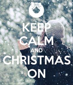 Poster: KEEP CALM AND CHRISTMAS ON