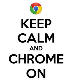 Poster: KEEP CALM AND CHROME ON
