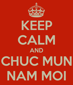 Poster: KEEP CALM AND CHUC MUN NAM MOI
