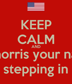 Poster: KEEP CALM AND Chuck norris your naighbor  For stepping in shit
