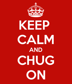 Poster: KEEP  CALM AND CHUG ON