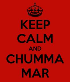 Poster: KEEP CALM AND CHUMMA MAR