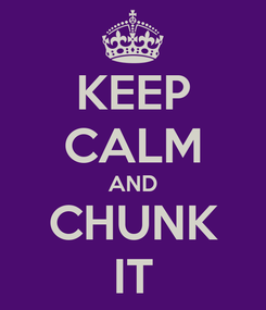 Poster: KEEP CALM AND CHUNK IT
