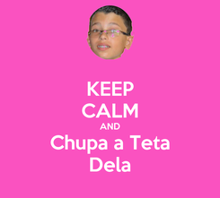 Poster: KEEP CALM AND Chupa a Teta Dela