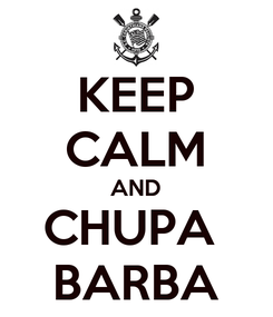 Poster: KEEP CALM AND CHUPA  BARBA