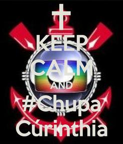 Poster: KEEP CALM AND #Chupa Cúrinthia