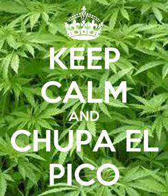 Poster: KEEP CALM AND CHUPA EL PICO