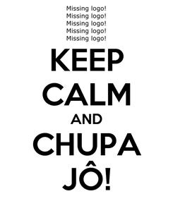 Poster: KEEP CALM AND CHUPA JÔ!