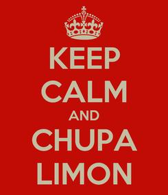 Poster: KEEP CALM AND CHUPA LIMON