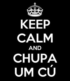 Poster: KEEP CALM AND CHUPA UM CÚ