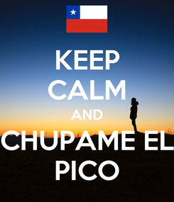 Poster: KEEP CALM AND CHUPAME EL PICO
