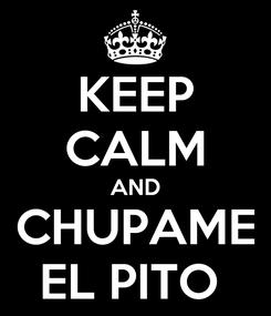 Poster: KEEP CALM AND CHUPAME EL PITO