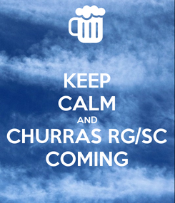 Poster: KEEP CALM AND CHURRAS RG/SC COMING