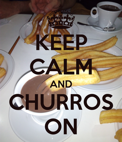 Poster: KEEP CALM AND CHURROS ON