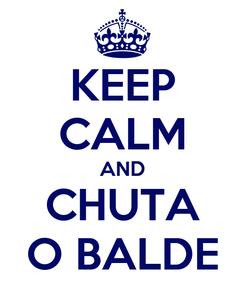 Poster: KEEP CALM AND CHUTA O BALDE