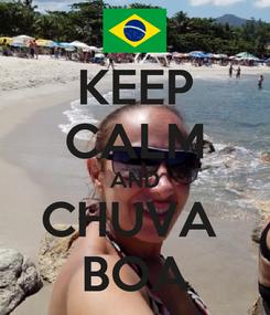 Poster: KEEP CALM AND CHUVA  BOA