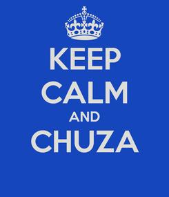 Poster: KEEP CALM AND CHUZA