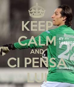 Poster: KEEP CALM AND CI PENSA LUI