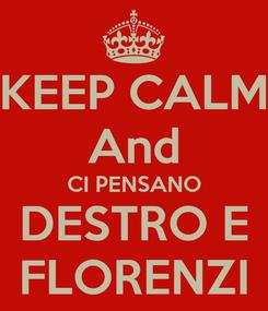 Poster: KEEP CALM And CI PENSANO DESTRO E FLORENZI