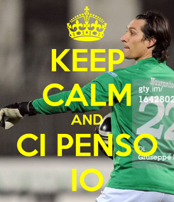 Poster: KEEP CALM AND CI PENSO IO