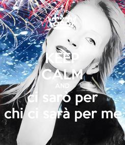 Poster: KEEP CALM AND ci sarò per chi ci sarà per me