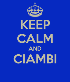 Poster: KEEP CALM AND CIAMBI