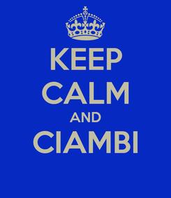 Poster: KEEP CALM AND CIAMBI