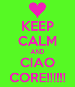 Poster: KEEP CALM AND CIAO CORE!!!!!!