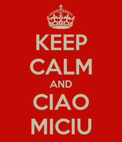 Poster: KEEP CALM AND CIAO MICIU