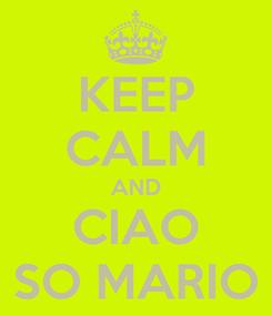 Poster: KEEP CALM AND CIAO SO MARIO