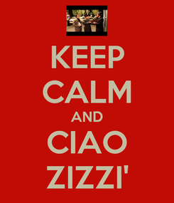 Poster: KEEP CALM AND CIAO ZIZZI'
