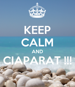 Poster: KEEP CALM AND CIAPARAT !!!