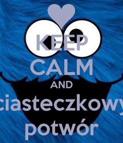 Poster: KEEP CALM AND ciasteczkowy potwór