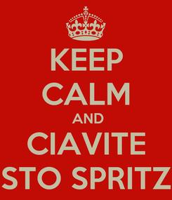 Poster: KEEP CALM  AND CIAVITE STO SPRITZ