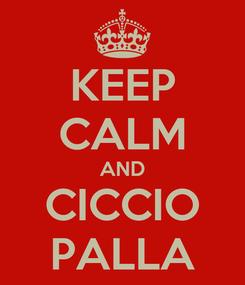 Poster: KEEP CALM AND CICCIO PALLA