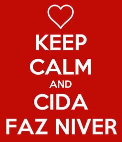 Poster: KEEP CALM AND CIDA FAZ NIVER