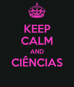 Poster: KEEP CALM AND CIÊNCIAS