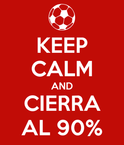 Poster: KEEP CALM AND CIERRA AL 90%