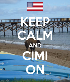 Poster: KEEP CALM AND CIMI ON