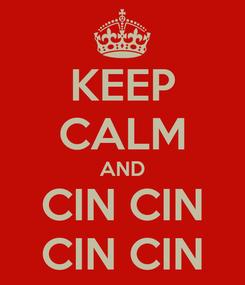 Poster: KEEP CALM AND CIN CIN CIN CIN